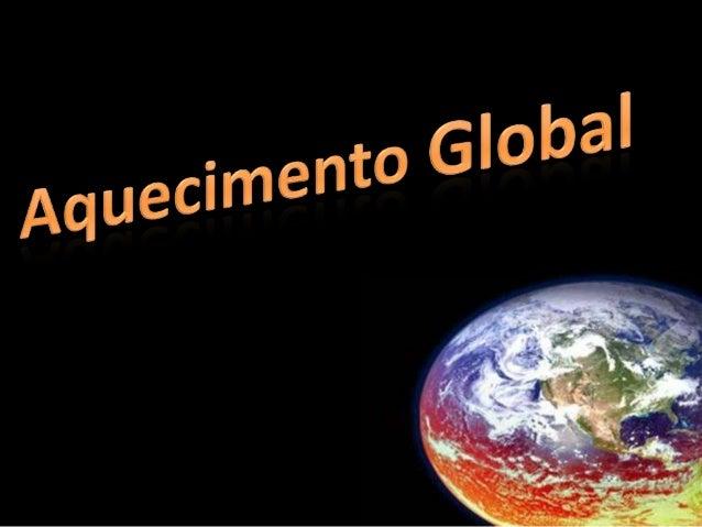 Aquecimento Global é quando o acumulo de dióxido de carbono e outros gases, que são liberados através da queima de combust...
