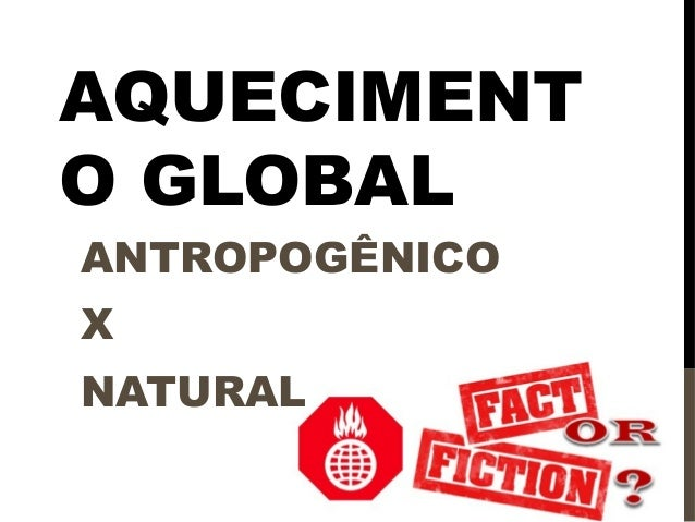 AQUECIMENT O GLOBAL ANTROPOGÊNICO X NATURAL