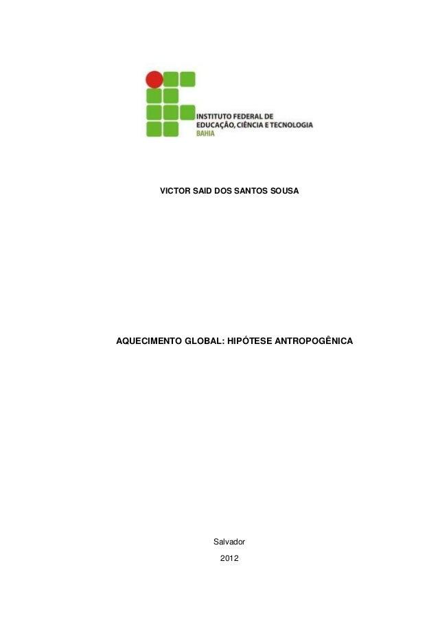 VICTOR SAID DOS SANTOS SOUSAAQUECIMENTO GLOBAL: HIPÓTESE ANTROPOGÊNICA                 Salvador                   2012