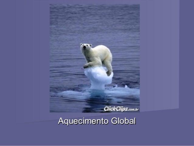 Aquecimento GlobalAquecimento Global