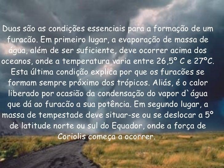 <ul><li>  </li></ul><ul><li>Duas são as condições essenciais para a formação de um furacão. Em primeiro lugar, a evapora...