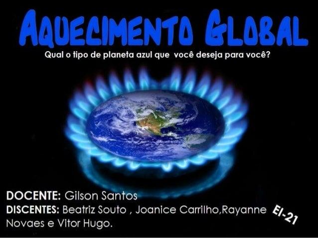 Aquecimento global É o aumento da temperatura média dos oceanos e do ar perto da superfície da Terra. Um dos responsáveis ...