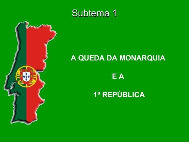 Subtema 1A QUEDA DA MONARQUIA        EA    1ª REPÚBLICA