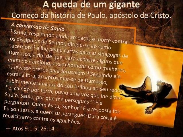 — Atos 9:1-5; 26:14