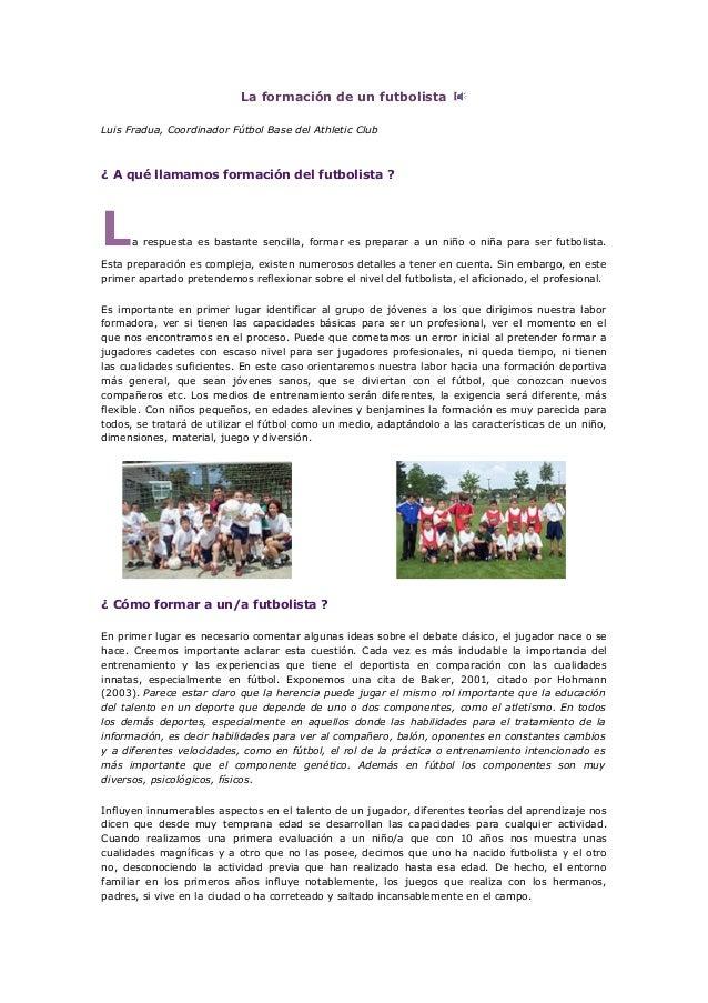 La formación de un futbolista Luis Fradua, Coordinador Fútbol Base del Athletic Club ¿ A qué llamamos formación del futbol...