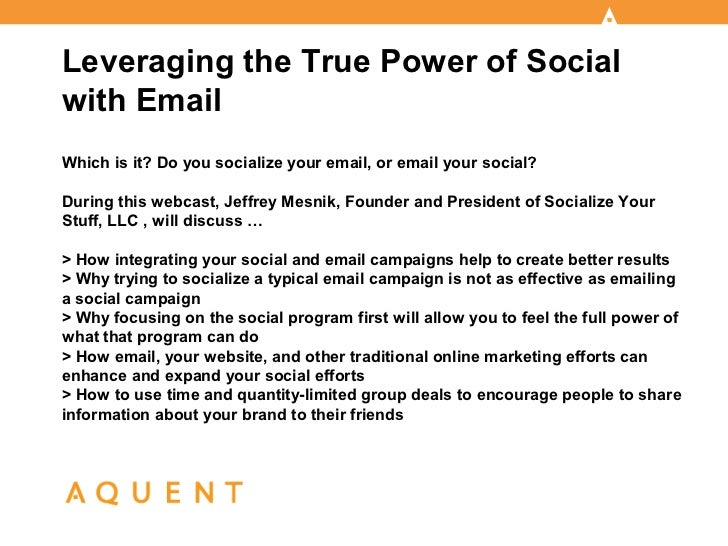Leveraging the True Power of Socialwith EmailWhich is it? Do you socialize your email, or email your social?During this we...