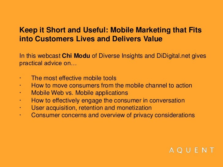Keep it Short and Useful: Mobile Marketing that Fits into Customers Lives and Delivers Value<br />In this webcast Chi Modu...