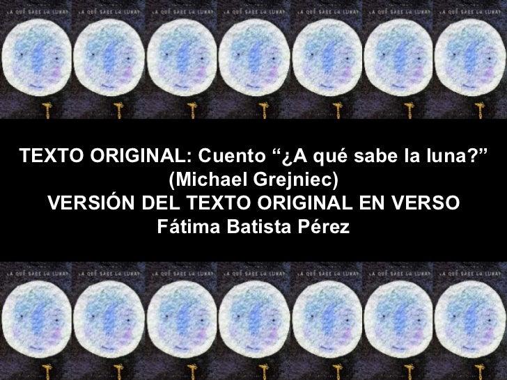 """TEXTO ORIGINAL: Cuento """"¿A qué sabe la luna?"""" (Michael Grejniec) VERSIÓN DEL TEXTO ORIGINAL EN VERSO Fátima Batista Pérez"""