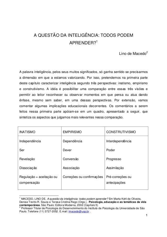 1 A QUESTÃO DA INTELIGÊNCIA: TODOS PODEM APRENDER?1 Lino de Macedo2 A palavra inteligência, pelos seus muitos significados...