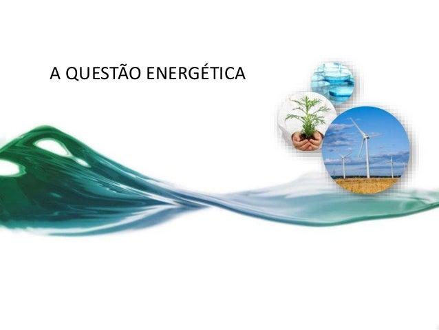 A QUESTÃO ENERGÉTICA