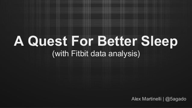 A Quest For Better Sleep (with Fitbit data analysis) Alex Martinelli | @5agado