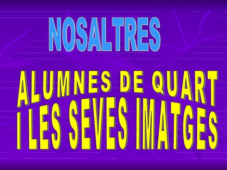 NOSALTRES ALUMNES DE QUART I LES SEVES IMATGES