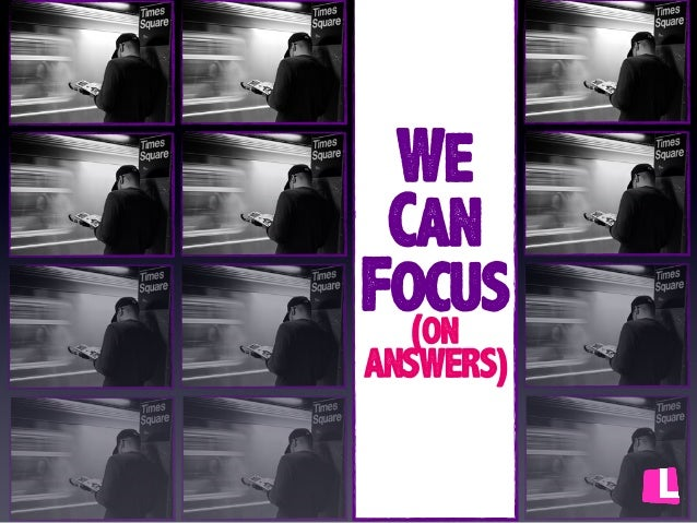 We Can Focus (on ANSWERS)