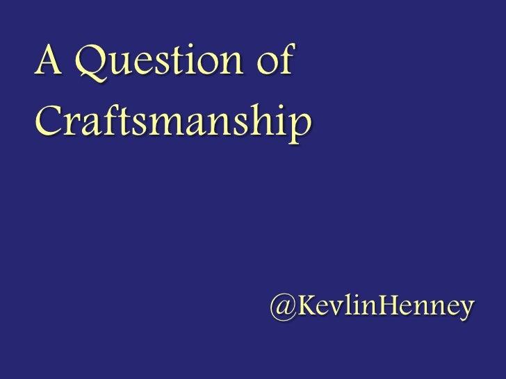A Question ofCraftsmanship          @KevlinHenney
