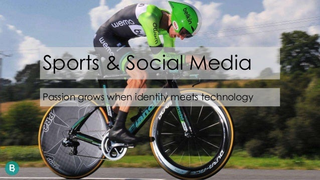 Sports & Social Media  Passion grows when identity meets technology