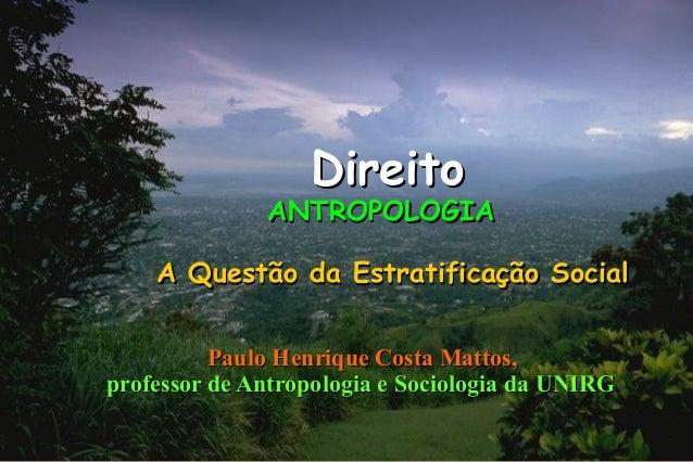 Direito              ANTROPOLOGIA    A Questão da Estratificação Social          Paulo Henrique Costa Mattos,professor de ...