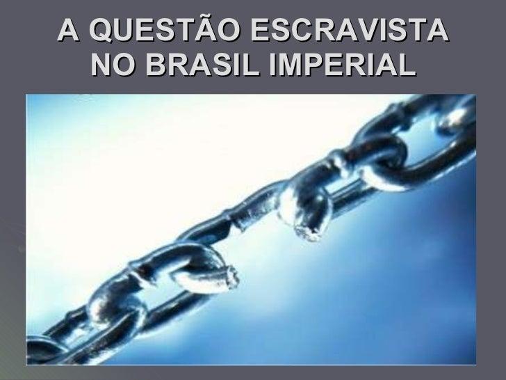 A QUESTÃO ESCRAVISTA NO BRASIL IMPERIAL