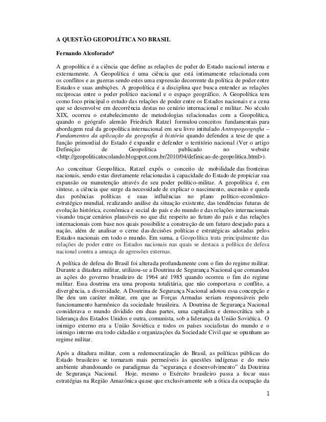 1 A QUESTÃO GEOPOLÍTICA NO BRASIL Fernando Alcoforado* A geopolítica é a ciência que define as relações de poder do Estado...