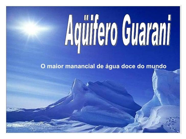Aqüifero Guarani O maior manancial de água doce do mundo