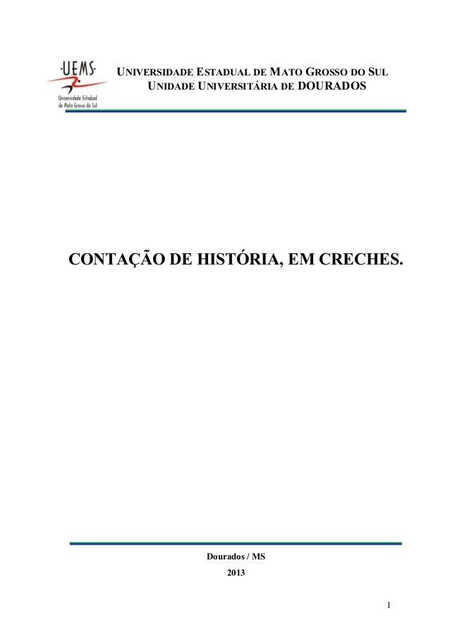 UNIVERSIDADE ESTADUAL DE MATO GROSSO DO SUL UNIDADE UNIVERSITÁRIA DE DOURADOS  CONTAÇÃO DE HISTÓRIA, EM CRECHES.  Dourados...