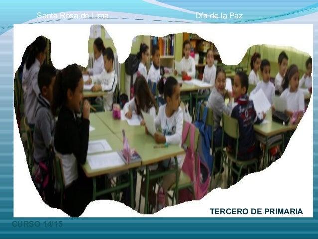 TERCERO DE PRIMARIA CURSO 14/15 Santa Rosa de Lima Día de la Paz