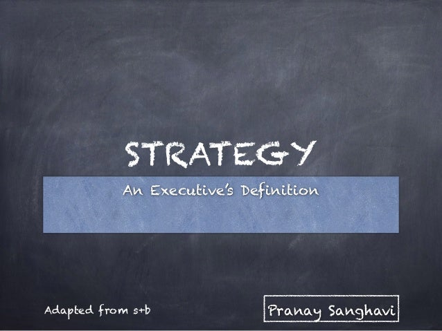 STRATEGY An Executive's Definition Pranay SanghaviAdapted from s+b