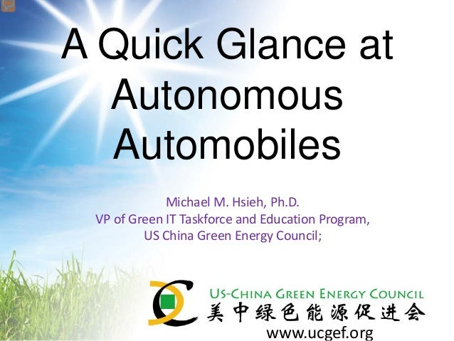 www.ucgef.org A Quick Glance at Autonomous Automobiles Michael M. Hsieh, Ph.D. VP of Green IT Taskforce and Education Prog...