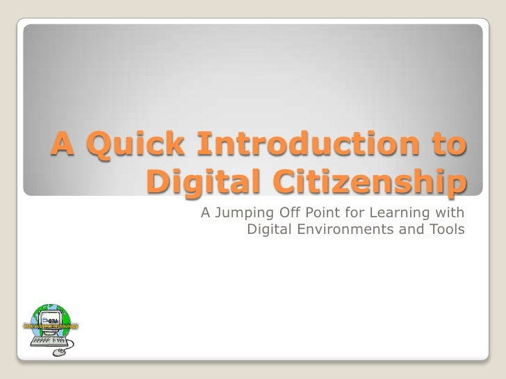 A Quick Introduction to Digital Citizenship<br />A Jumping Off Point for Learning with Digital Environments and Tools<br />