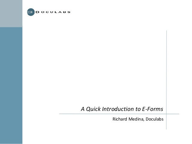 A Quick Introduction to E-Forms Richard Medina, Doculabs