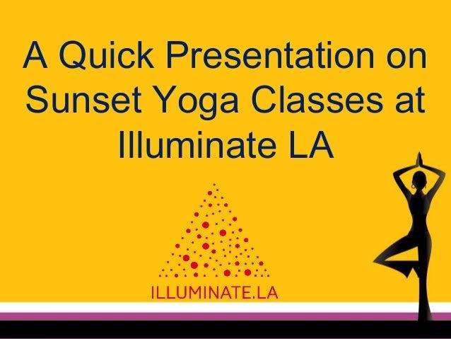 A Quick Presentation on Sunset Yoga Classes at Illuminate LA