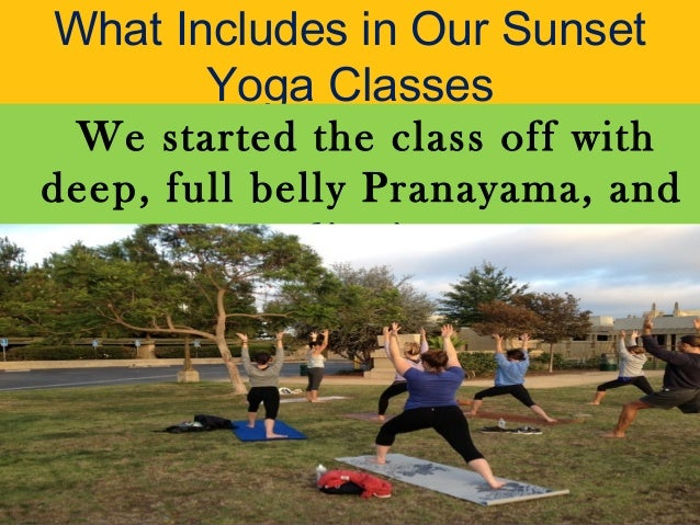 What Includes in Our Sunset Yoga Classes We started the class off with deep, full belly Pranayama, and meditation.