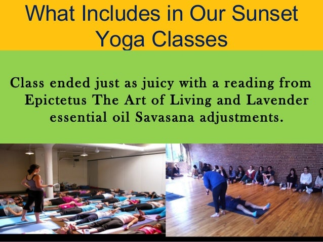 What Includes in Our Sunset Yoga Classes Class ended just as juicy with a reading from Epictetus The Art of Living and Lav...