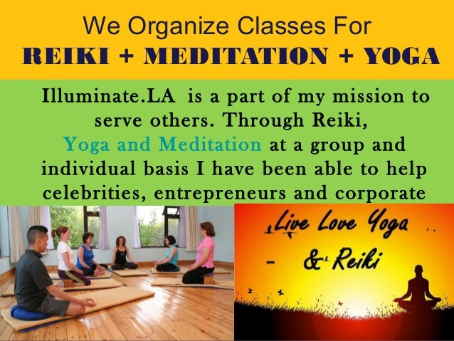 Illuminate.LAis a part of my mission to serve others. Through Reiki, Yoga and Meditation at a group and individual basis ...