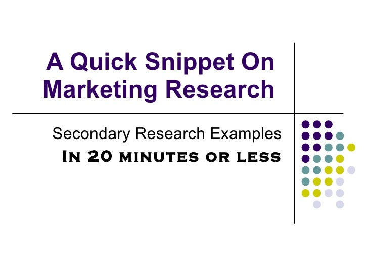 A Quick Snippet On  Marketing Research  Secondary Research Examples In 20 minutes or less