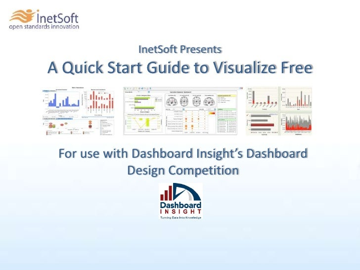 InetSoft Presents A Quick Start Guide to Visualize Free<br />For use with Dashboard Insight's Dashboard Design Competition...