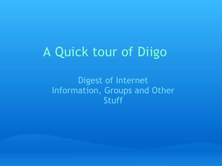A Quick tour of Diigo    <br />Digest of Internet Information, Groups and Other Stuff<br />