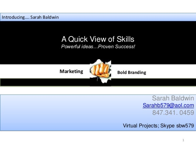 Introducing…. Sarah Baldwin                              A Quick View of Skills                              Powerful idea...