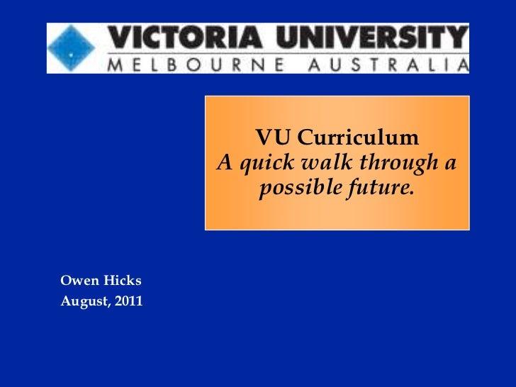 VU Curriculum A quick walk through a possible future.<br />Owen Hicks<br />August, 2011 <br />