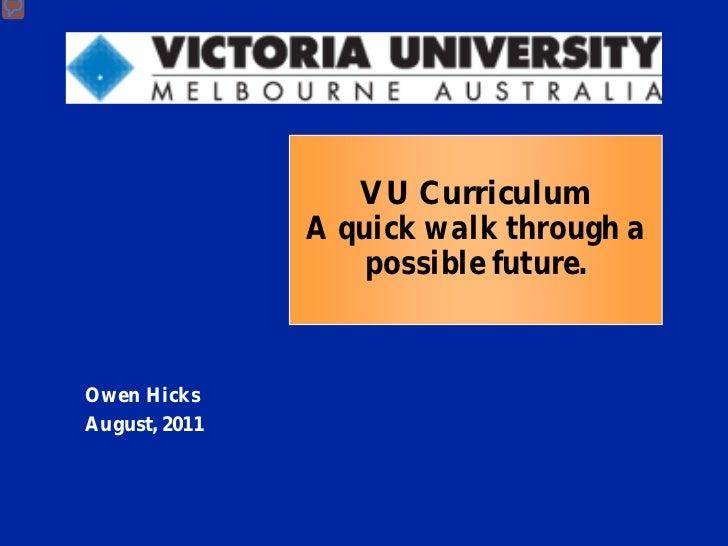 VU Curriculum               A quick walk through a                   possible future.Owen HicksAugust, 2011