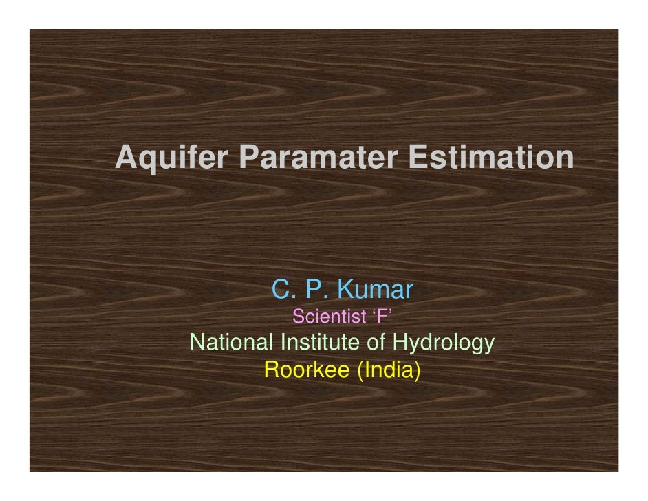 Aquifer Paramater Estimation               C. P. Kumar               Scientist 'F'     National Institute of Hydrology    ...