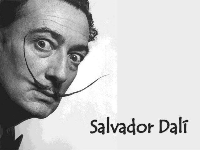 Salvador Felipe Jacinto Dalí y Domenech  Nascimento: Figueras, 11 de maio de 1904 Morte: Figueras, 23 de janeiro de 1989