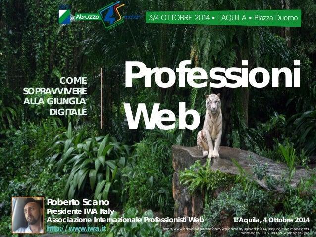 Professioni Web  COME SOPRAVVIVERE ALLA GIUNGLA DIGITALE  RobertoScanoPresidente IWA ItalyAssociazioneInternazionale Profe...