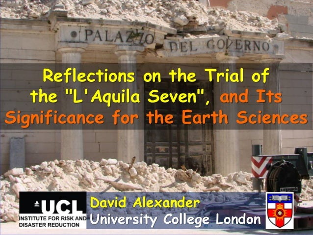 """Reflections on the Trial of   the """"LAquila Seven"""", and ItsSignificance for the Earth Sciences         David Alexander     ..."""
