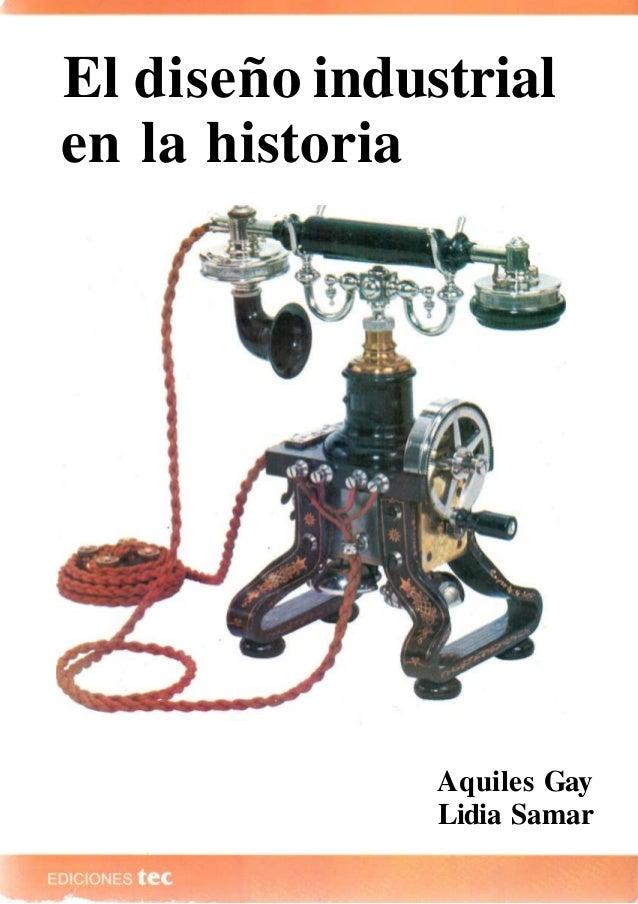 El diseño industrial en la historia Aquiles Gay Lidia Samar