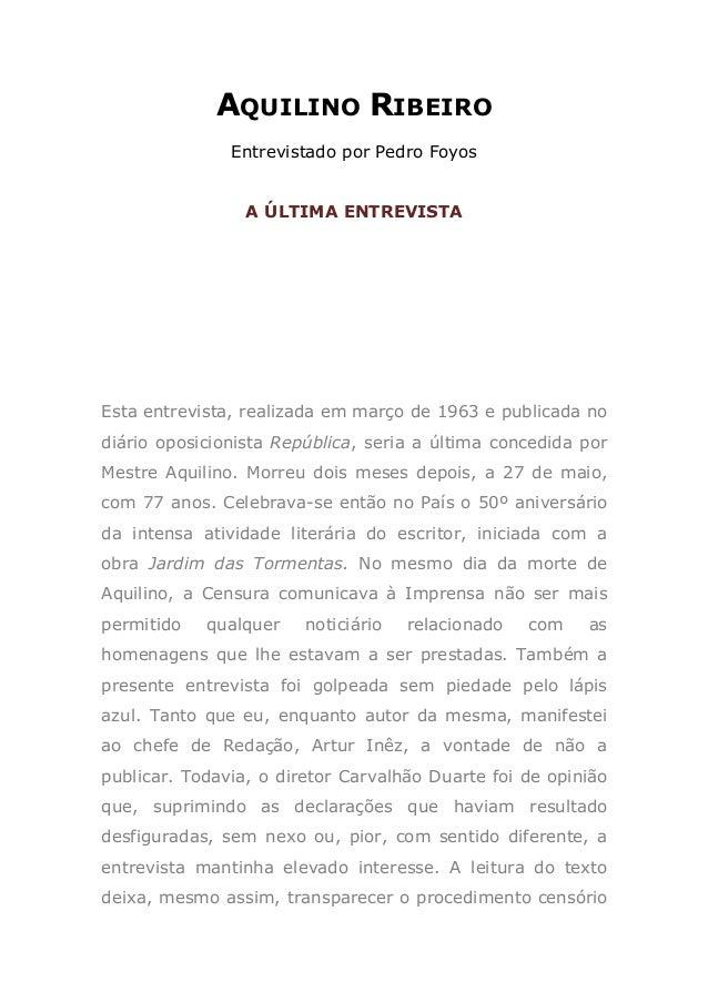 AQUILINO RIBEIRO               Entrevistado por Pedro Foyos                 A ÚLTIMA ENTREVISTAEsta entrevista, realizada ...