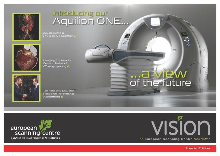 Introducing our      Aquilion ONE...ESC acquires a640 slice CT scanner 2 Imaging the Heart -Current Status ofCT Angiograph...