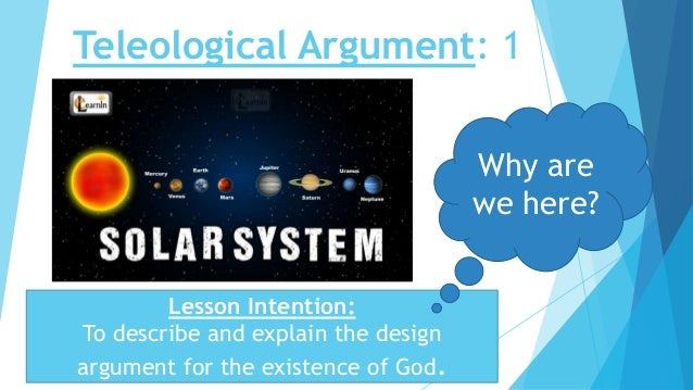 explain the teleological argument put forward Key terms teleological argument: the design argument can be divided into two bishop of carlisle, paley put forward the most famous of these arguments the.