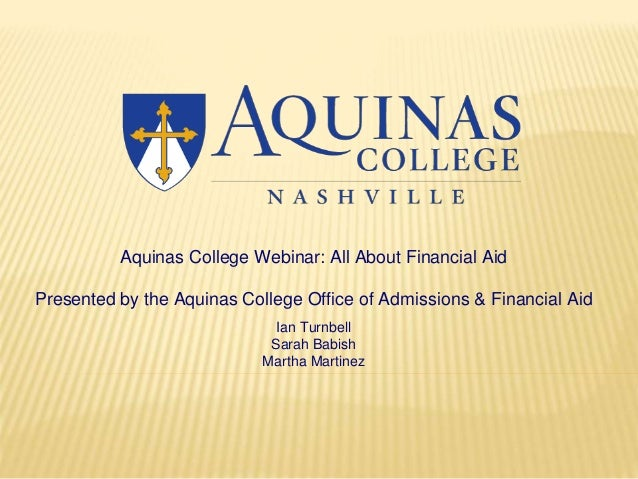 Aquinas College Webinar: All About Financial Aid Presented by the Aquinas College Office of Admissions & Financial Aid Ian...