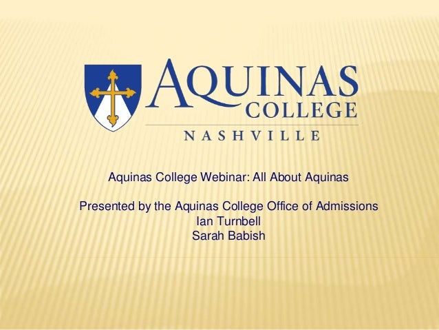 Aquinas College Webinar: All About Aquinas Presented by the Aquinas College Office of Admissions Ian Turnbell Sarah Babish