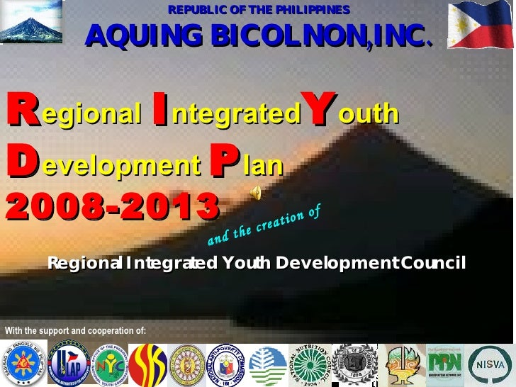 REPUBLIC OF THE PHILIPPINES AQUING BICOLNON,INC. With the support and cooperation of: R egional   I ntegrated Y outh  D ev...